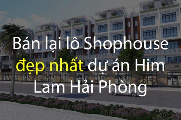 Bán một trong những lô shophouse đẹp nhất tại dự án Him Lam Hải Phòng